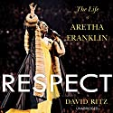 Respect: The Life of Aretha Franklin Audiobook by David Ritz Narrated by Brad Raymond