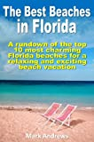 The Best Beaches in Florida: A rundown of the top 10 most charming Florida beaches for a relaxing and exciting beach vacation (U.S. Beach Guides Book 1)