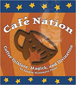 Cafe Nation: Coffee Folklore, Magick and Divination