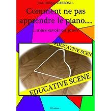 Comment ne pas apprendre le piano.......mais savoir en jouer (Méthode originale de Jean-Philippe t. 1) (French Edition)