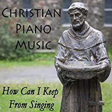 Christian Piano Music - How Can I Keep from Singing