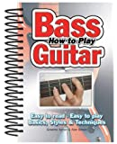 How To Play Bass Guitar: Easy to Read, Easy to Play; Basics, Styles & Techniques (Easy-to-Use)