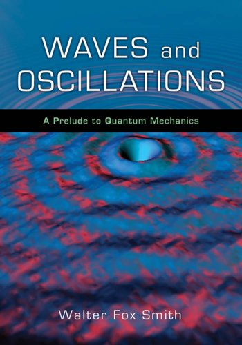 Download Waves and Oscillations: A Prelude to Quantum Mechanics Pdf