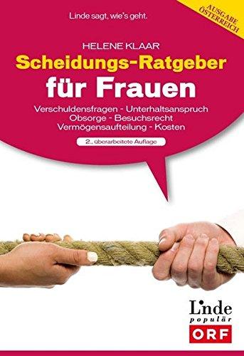 Scheidungsratgeber für Frauen: Verschuldungsfragen - Unterhaltsanspruch - Obsorge - Besuchsrecht - Vermögensaufteilung - Kosten. Ausgabe Österreich