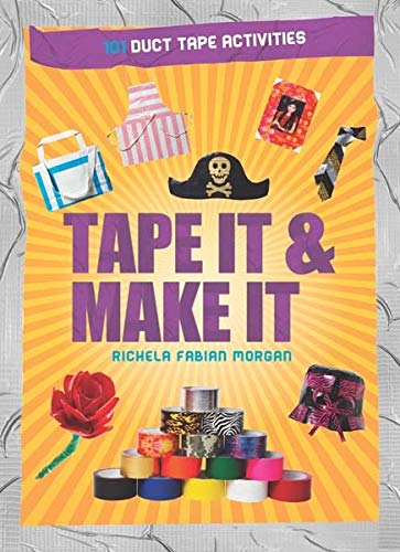 Tape It & Make It: 101 Duct Tape Activities (Tape It and...Duct Tape Series) (To Flower How Tape Duct A Make)
