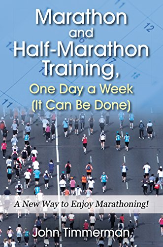 Marathon and Half-Marathon Training, One Day a Week  (It Can Be Done): A New Way to Enjoy Marathoning! by [Timmerman, John ]