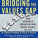 Bridging the Values Gap: How Authentic Organizations Bring Values to Life Audiobook by R. Edward Freeman, Ellen R. Auster Narrated by Steve Carlson