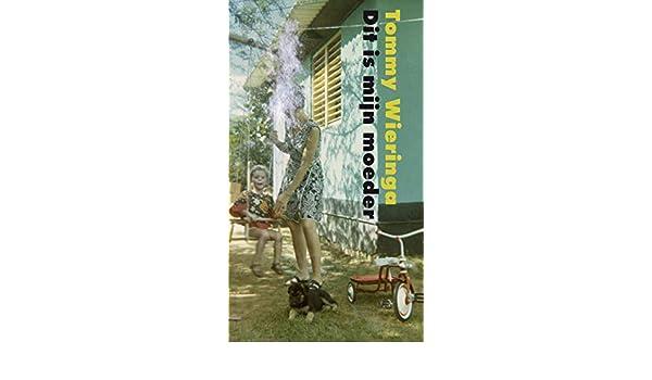 Dit is mijn moeder (Dutch Edition) eBook: Tommy Wieringa: Amazon.es: Tienda Kindle