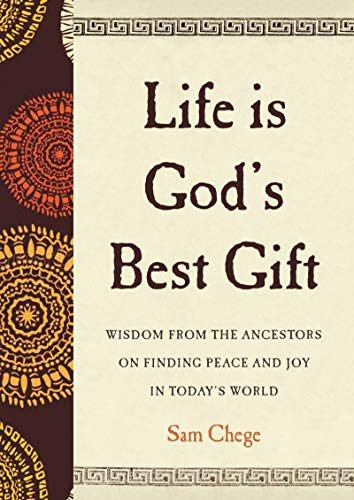 (Life Is God's Best Gift: Wisdom from the Ancestors on Finding Peace and Joy in Today's World)