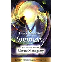 Transformation Through Intimacy: The Journey Toward Mature Monogamy