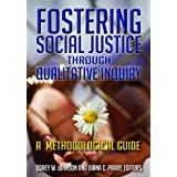 Fostering Social Justice through Qualitative Inquiry: A Methodological Guide