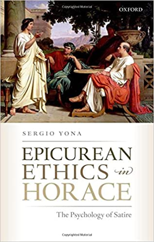 Amazon.com: Epicurean Ethics in Horace: The Psychology of Satire  (9780198786559): Yona, Sergio: Books