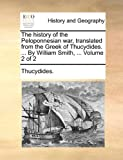 The History of the Peloponnesian War, Translated from the Greek of Thucydides by William Smith, Thucydides, 1140816810