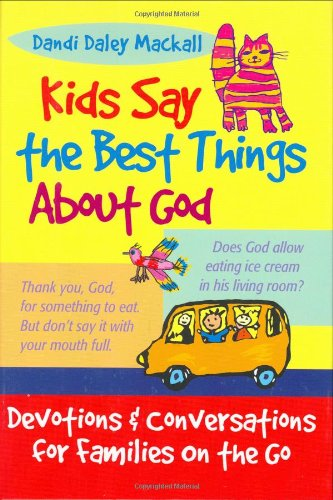 Read Online Kids Say the Best Things About God: Devotions and Conversations for Families on the Go pdf epub