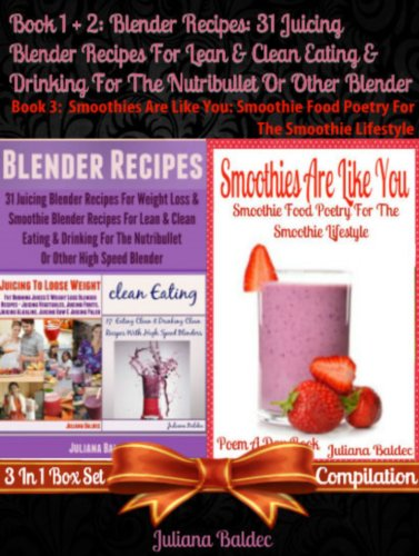 Blender Recipes: 31 Juicing Blender Recipes For Lean & Clean Eating & Drinking For The Nutribullet Or Other Blender (Best Nutribullet Blender Recipes) + Smoothies Are Like You: Smoothie Food Poetry by Juliana Baldec