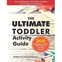The Ultimate Toddler Activity Guide: Fun & educational activities to do with your toddler (Early Learning)