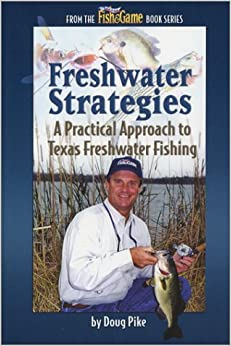 Freshwater Strategies A Practical Approach to Texas Freshwater Fishing by Doug Pike (2004-04-02)