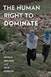 img - for The Human Right to Dominate (Oxford Studies in Culture and Politics) book / textbook / text book