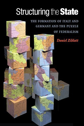 Structuring the State: The Formation of Italy and Germany and the Puzzle of Federalism by Daniel Ziblatt (2008-02-10)