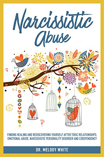 Narcissistic Abuse : Finding Healing and Rediscovering Yourself After Toxic  Relationships, Emotional Abuse, Narcissistic Personality Disorder and