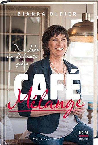 Café Mélange: Dem Leben ein Zuhause geben - Meine Kolumnen