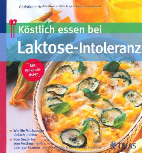 kstlich-essen-bei-laktose-intoleranz-wie-sie-milchzucker-einfach-meiden-vom-snack-bis-zum-festtagsmen-ber-130-rezepte
