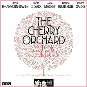 The Cherry Orchard: (Classic Radio Theatre - Dramatised) Radio/TV Program