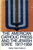 The American Catholic Press and the Jewish State, Esther Y. Feldblum, 087068325X