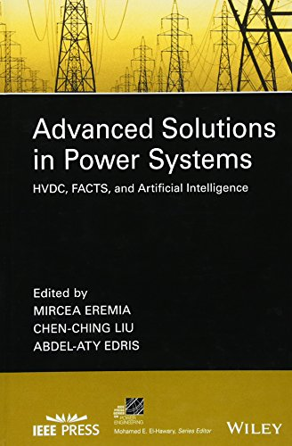 Advanced Solutions in Power Systems: HVDC, FACTS, and Artificial Intelligence (IEEE Press Series on Power Engineering)