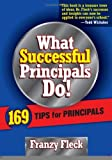 img - for By Franzy Fleck - What Successful Principals Do: 169 Tips for Principals book / textbook / text book