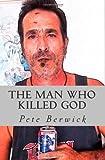 The Man Who Killed God, Pete Berwick, 1494462346