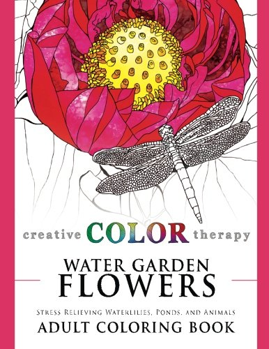 Lotus Lily (Water Garden Flowers - Stress Relieving Waterlilies, Ponds, and Animals Adult Coloring Book (Coloring for Grown Ups by Creative Color Therapy) (Volume)