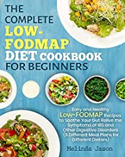 The Complete LOW-FODMAP Diet Cookbook for Beginners: Easy and Healthy Low-FODMAP Recipes to Soothe Your Gut Relive the Symptoms of IBS and Other Digestive Disorders