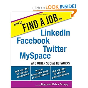 How to Find a Job on LinkedIn, Facebook, Twitter, MySpace, and Other Social Networks Debra Schepp