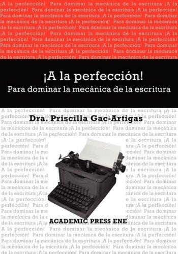 ¡A la perfeccion! Para dominar la mecanica de la escritura (Spanish Edition) [Priscilla Gac-Artigas] (Tapa Blanda)