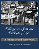 Emergence of Folklore in Everyday Life : A Fieldguide and Sourcebook, George H. Schoemaker, 0915305038