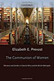 The Communion of Women: Missions and Gender in Colonial Africa and the British Metropole
