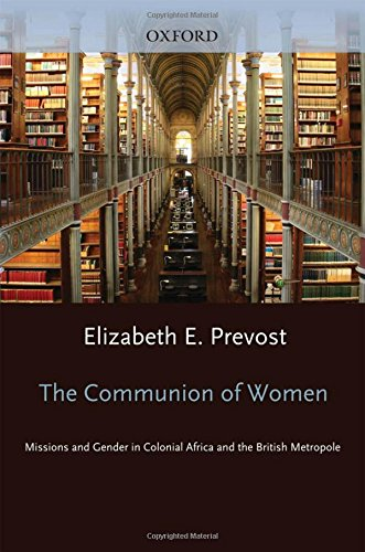 The Communion of Women: Missions and Gender in Colonial Africa and the British Metropole by Oxford University Press