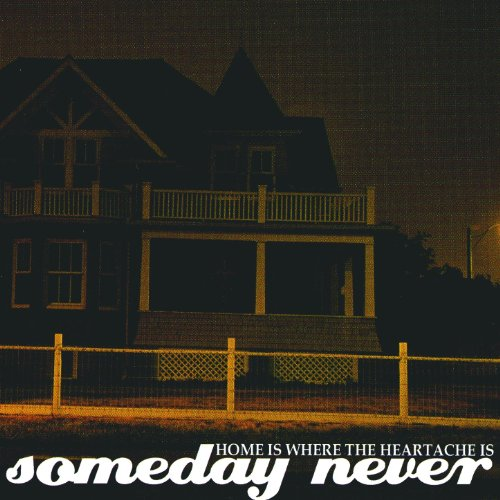 Home Is Where The Heartache Is By Someday Never On Amazon Music