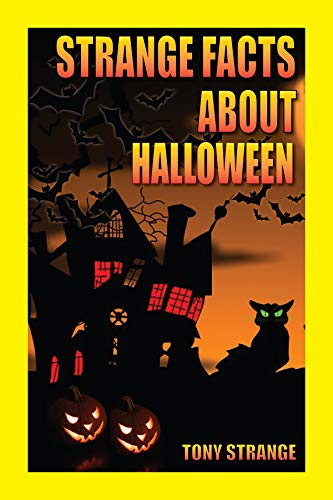 Fun History Facts About Halloween (STRANGE FACTS ABOUT HALLOWEEN: Children's stories, interesting fun fact trivia (Holidays around the world Book)