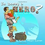 Is Daddy a Hero?, Megan Carson and Sydney Carson, 1448618347