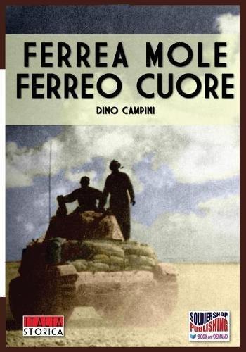 Ferrea mole ferreo cuore: Volume 15 Copertina flessibile – 11 giu 2017 Dino Campini Soldiershop 8893272547 History : Europe - Italy