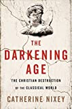 The-Darkening-Age-The-Christian-Destruction-of-the-Classical-World