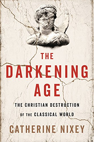 The Darkening Age: The Christian Destruction of the Classical World cover