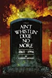 Ain't Whistlin' Dixie No More, Carson Medley, 0595440509
