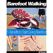 Barefoot Walking: 5 Benefits to Start Going Barefoot