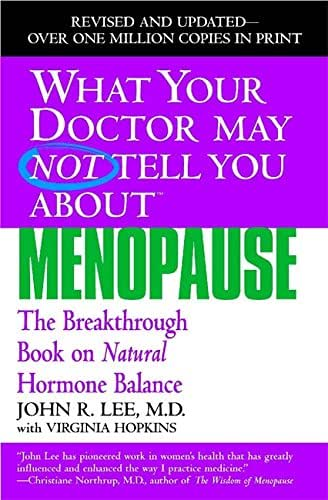 What Your Doctor May Not Tell You About Menopause (TM): The Breakthrough Book on Natural Hormone Balance (What Your Doctor May Not Tell You About...(Paperback))