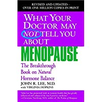 What Your Doctor May Not Tell You About Menopause (TM): The Breakthrough Book on...