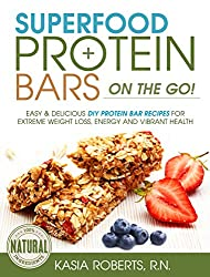 Superfood Protein Bars On-the-Go: Easy and Delicious DIY Protein Bar Recipes For Extreme Weight Loss, Energy and Vibrant Health (English Edition)