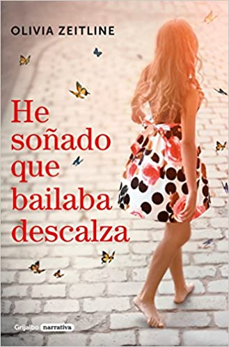 He soñado que bailaba descalza: Amazon.es: Olivia Zeitline, FEIXAS GUILLAMET MARIA PALMIRA;: Libros